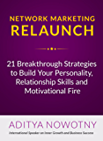 Network Marketing Relaunch: 21 Breakthrough Strategies to Build Your Personality, Relationship Skills and Motivational Fire