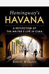 Hemingway's Havana: A Reflection of the Writer's Life in Cuba Kindle Edition