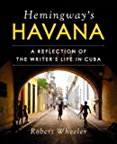 Hemingway's Havana: A Reflection of the Writer's Life in Cuba