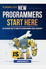 New Programmers Start Here: An Introduction to Computer Programming Using JavaScript Kindle Edition