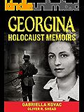 Holocaust: Memoirs: Georgina: Holocaust Survivor Stories from the Darkest Days of the Holocaust
