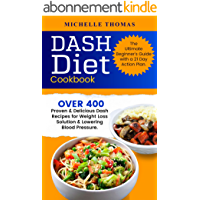 DASH Diet Cookbook: Over 400 Proven & Delicious Dash Recipes for Weight Loss Solution & Lowering Blood Pressure. The Ultimate Beginner's Guide with a 21 Day Action Plan (English Edition)