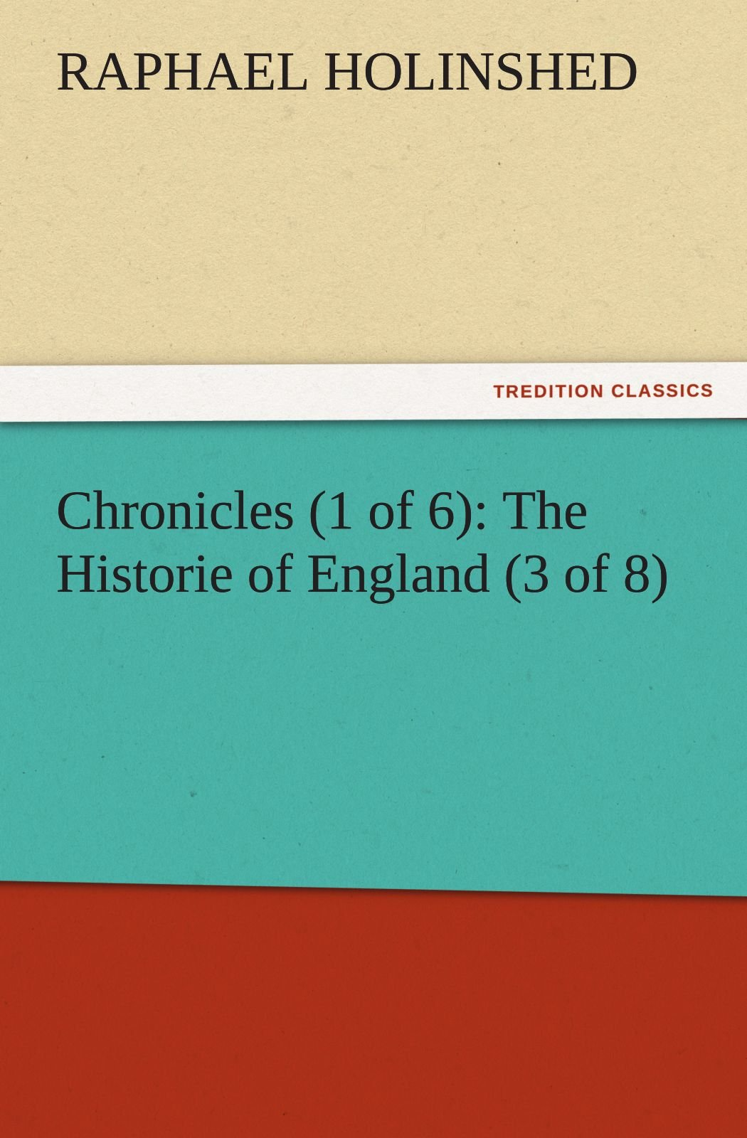 Read Online Chronicles (1 of 6): The Historie of England (3 of 8) (TREDITION CLASSICS) pdf epub