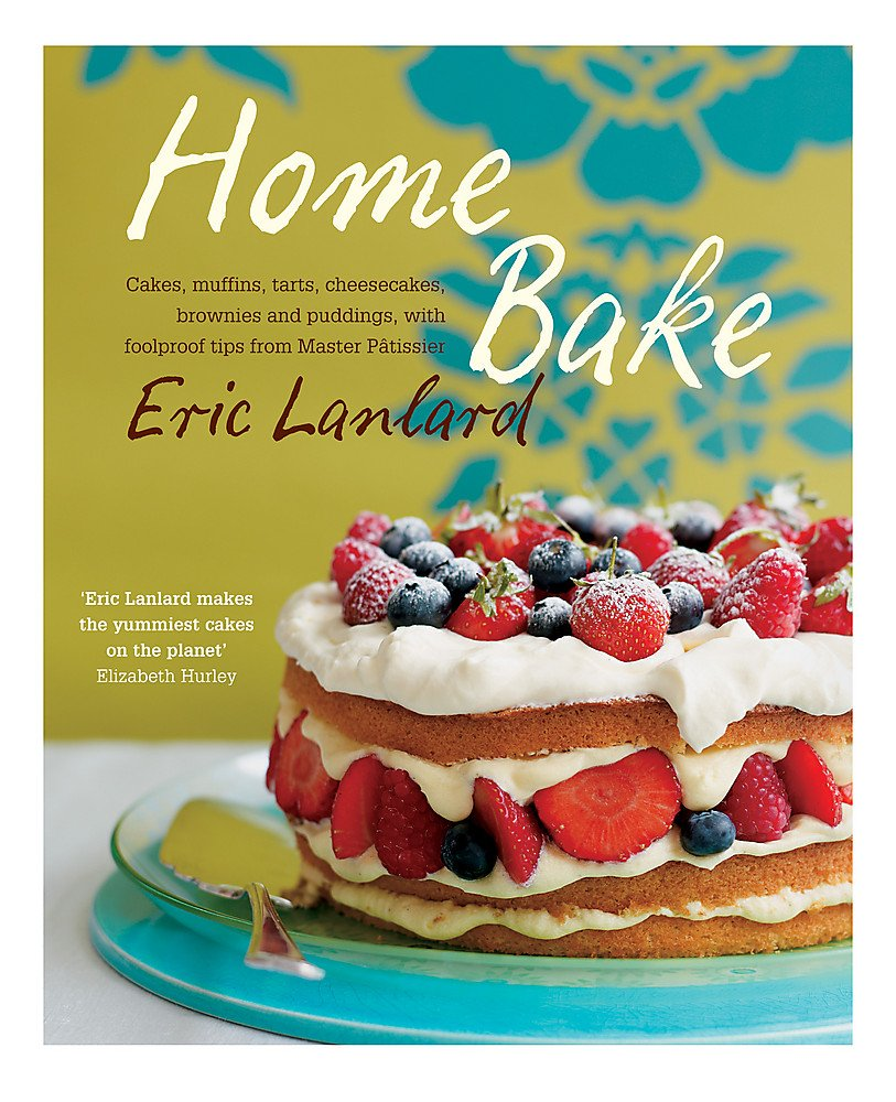 Home Bake: Cakes, muffins, tarts, cheesecakes, brownies and puddings, with foolproof tips from Master Pâtissier: Amazon.es: Lanlard, Eric: Libros en idiomas extranjeros