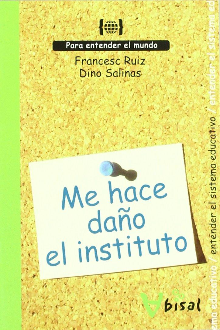 Read Online Me hace dano el instituto/ School Makes me Sick (Para Entender El Mundo) (Spanish Edition) PDF