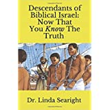 Descendants Of Biblical Israel: Now That You Know The Truth (2nd book in this two-book series regarding Israel)