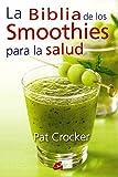 La Biblia De Los Smoothies Para La Salud (Nutrición y Salud)