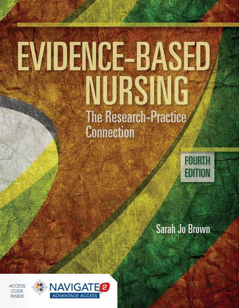 Evidence-Based Nursing: The Research Practice Connection by Brown Sarah Jo