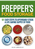 Prepper's Food Storage: 101 Easy Steps to Affordably Stock a Life-Saving Supply of Food (Preppers)