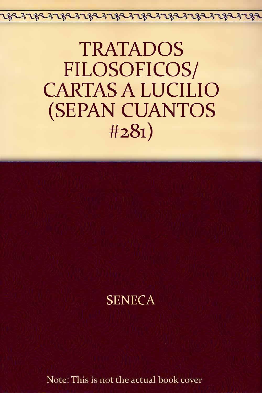 TRATADOS FILOSOFICOS/ CARTAS A LUCILIO (SEPAN CUANTOS #281 ...