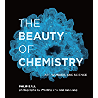The Beauty of Chemistry: Art, Wonder, and Science (English Edition)