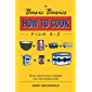 How to Cook from A–Z: All You Need to Know to Prepare Over 150 Everyday Foods (The Basic Basics) (English Edition)
