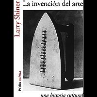 La invención del arte: Una historia cultural (Spanish Edition)