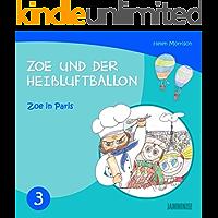 Kinderbücher: Zoe in Paris  - Zoe und der Heißluftballon (Kinderbücher,kinderbücher ab 10 jahre,kinderbücher ab 6 jahre, gute-nacht-geschichten, kinderbücher ab 8 jahre, kinderbücher ab 12)