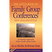 Little Book of Family Group Conferences New Zealand Style: A Hopeful Approach When Youth Cause Harm (Little Books of…