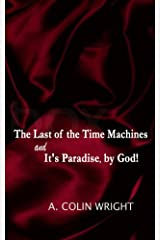 The LAST of the TIME MACHINES & It's PARADISE, BY GOD! Kindle Edition