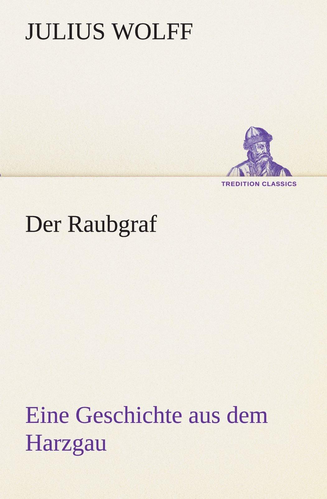 Der Raubgraf: Eine Geschichte aus dem Harzgau (TREDITION CLASSICS)