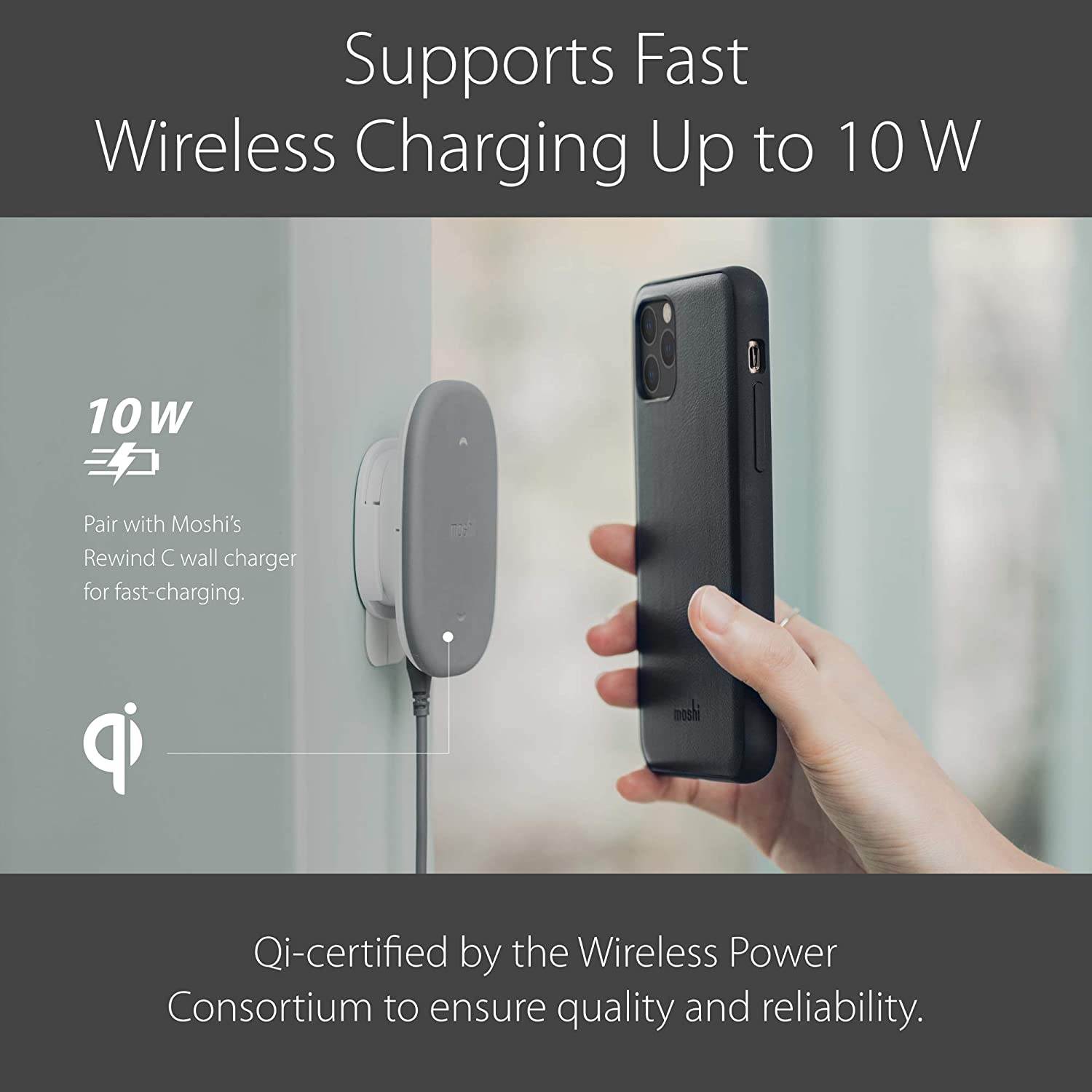 Fast Charge Up to 10W Moshi SnapTo Magnetic Wall Mount Wireless Charging Qi-Certified Supports Portrait Mode /& Landscape Mode Only Compatible with Moshi SnapTo Series Cases