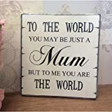"OULII Mothers Day Birthday Christmas Gift Vintage Wall Plaque Sign ""To the world you may be just a mum but to me ..."""