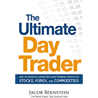 The Ultimate Day Trader: How to Achieve Consistent Day Trading Profits in Stocks, Forex, and Commodities (English Edition)