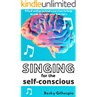 Singing for the Self-Conscious: Practical steps and vocal exercises to help overcome mental hurdles when singing and… book cover