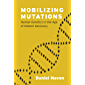 Mobilizing Mutations: Human Genetics in the Age of Patient Advocacy