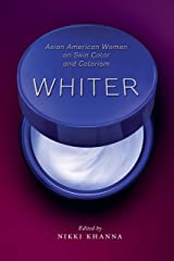 Whiter: Asian American Women on Skin Color and Colorism Kindle Edition