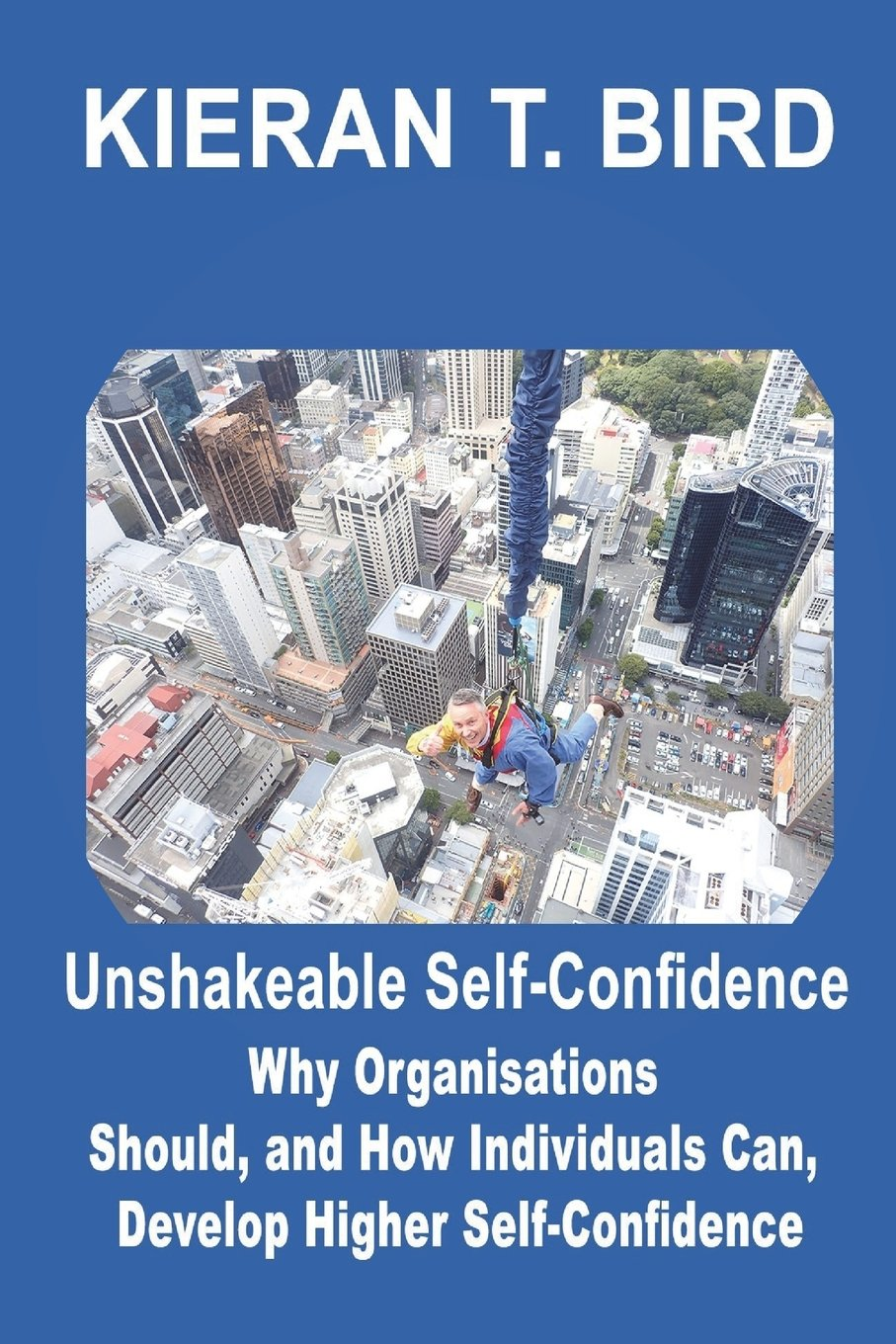 Unshakeable Self-Confidence: Why Organisations Should, and How Individuals Can, Develop Higher Self-Confidence PDF