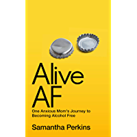 Alive AF : One Anxious Mom's Journey to Becoming Alcohol Free