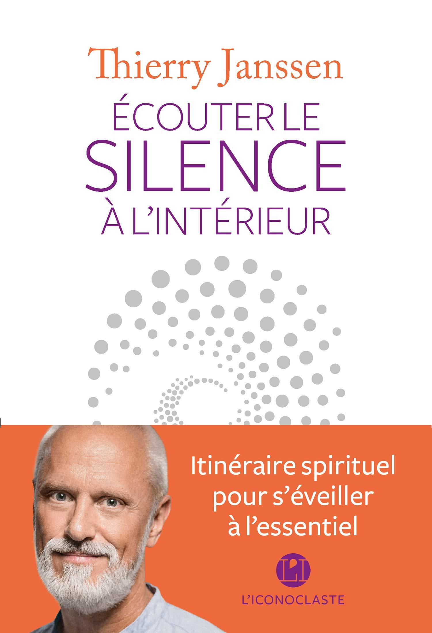 Ecouter le silence à l\'intérieur : Itinéraire spirituel pour s ...