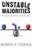 Unstable Majorities: Polarization, Party Sorting, and Political Stalemate