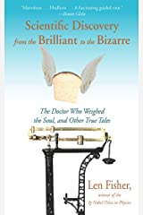 Scientific Discovery from the Brilliant to the Bizarre: The Doctor Who Weighed the Soul, and Other True Tales Kindle Edition