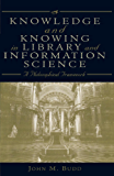 Knowledge and Knowing in Library and Information Science: A Philosophical Framework