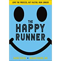 Happy Runner, The: Love the Process, Get Faster, Run Longer