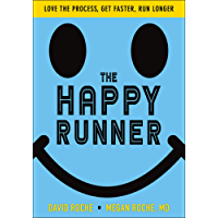 The Happy Runner: Love the Process, Get Faster, Run Longer (English Edition)