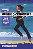 Runner's World Guide to Running and Pregnancy: How to Stay Fit, Keep Safe, and Have a Healthy Baby