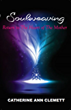 Soulweaving: Return to the Heart of the Mother
