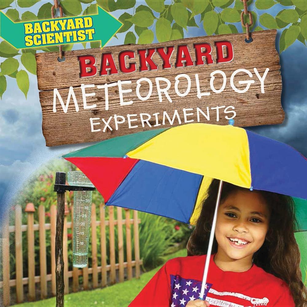 Backyard Meteorology Experiments (Backyard Scientist)