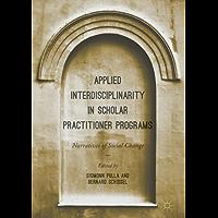 Applied Interdisciplinarity in Scholar Practitioner Programs: Narratives of Social Change