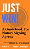 Just Win! A Guidebook For Notary Siging Agents: A Business Guide For Loan Signing Agents and Mobile Notary Public