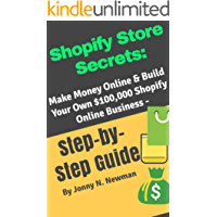 Shopify Store Secrets:: Make Money Online & Build Your Own $100,000 Shopify Online Business –   Step-by-Step Guide