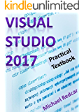 VISUAL STUDIO 2017: Practical Textbook (English Edition)