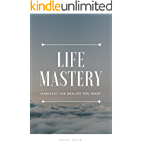 Life Mastery: Manifest the Reality You Want (English Edition)