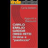 """CARLO EMILIO GADDA (1893-1973) Ordine e """"pasticcio"""": Appunti e Riassunti"""