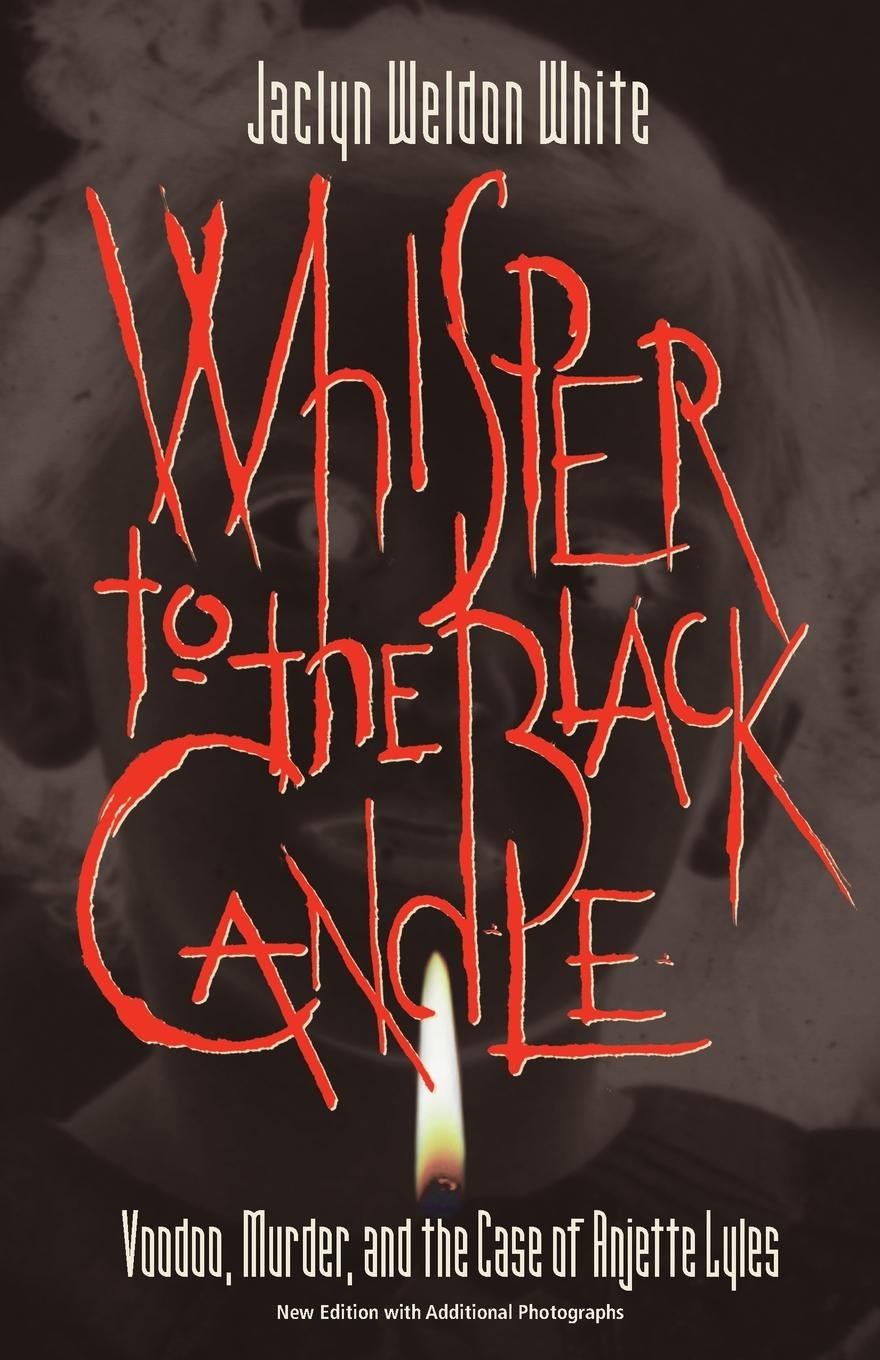Download Whisper to the Black Candle: Voodoo, Murder, And the Case of Anjette Lyles PDF