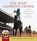 The Most Glorious Crown: The Story of America's Triple Crown Thoroughbreds from Sir Barton to American Pharoah