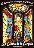 La Cabeza de la Gorgona (El Cantar de los hijos de Olimpia nº 1)