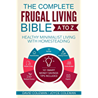 The Complete Frugal Living Bible A to Z: Learn How to Cut Everyday Expenses in Half and Live within Your Means