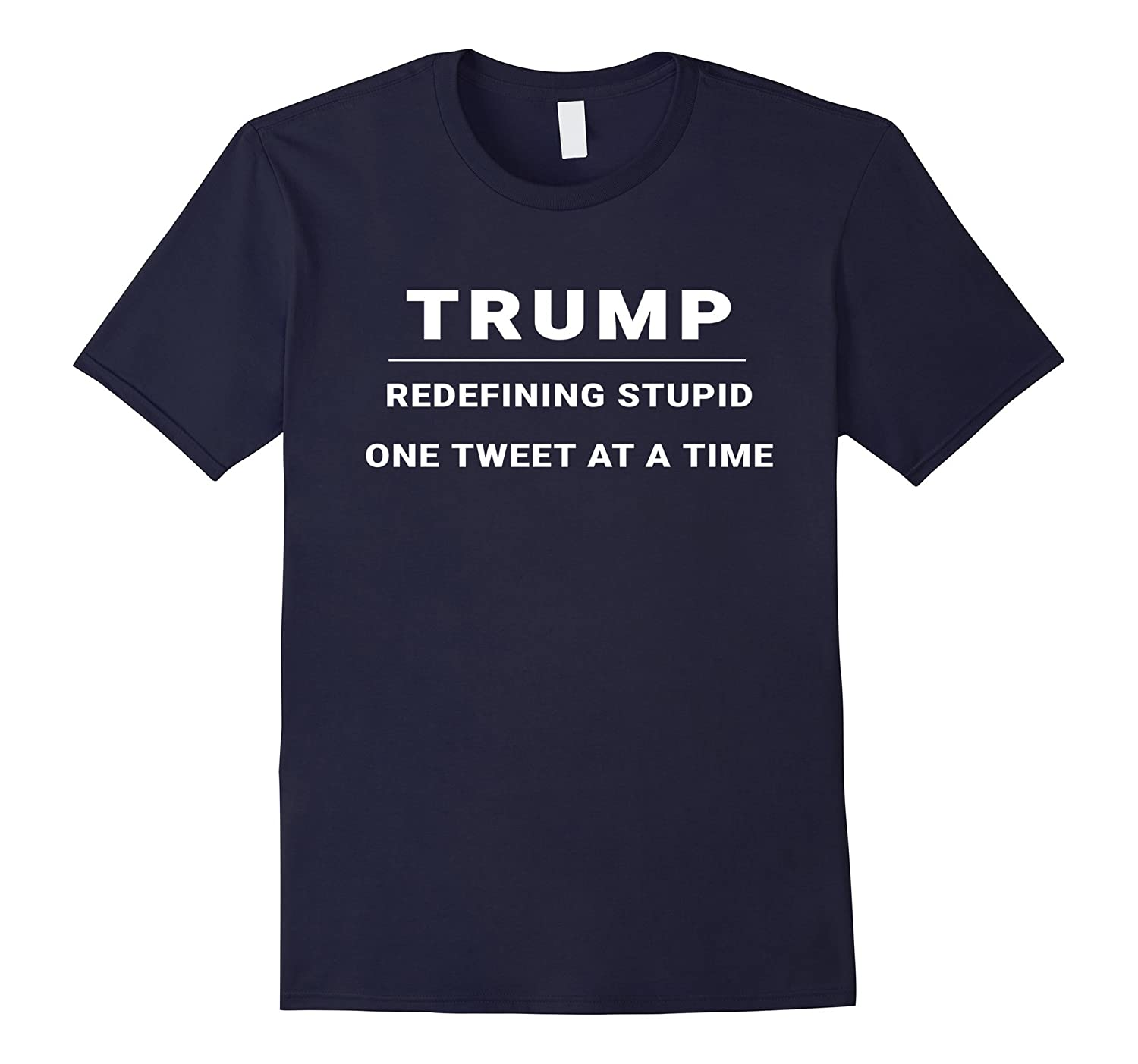 Trump - Redefining Stupid One Tweet At a Time T-shirt-Vaci