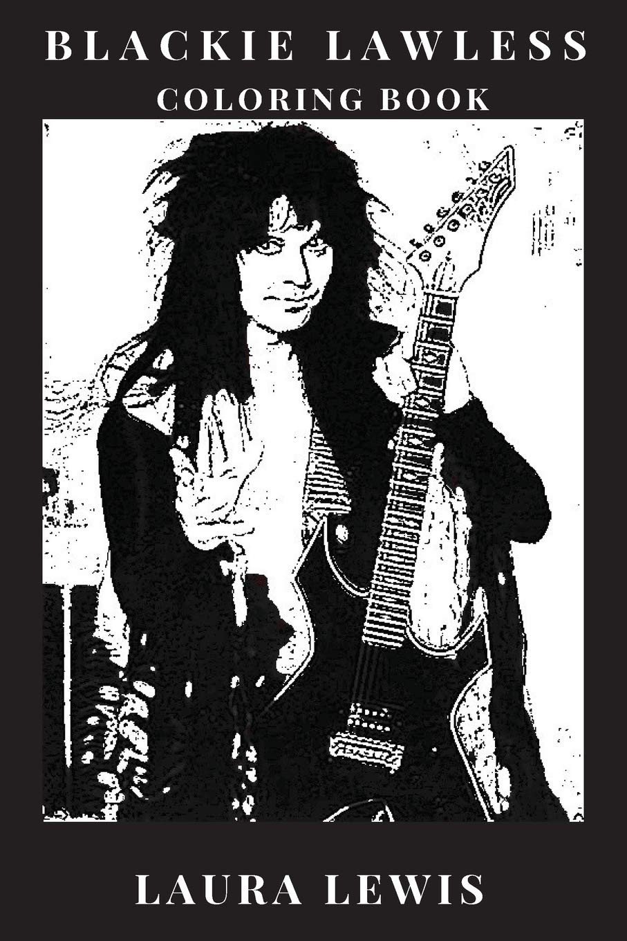 Blackie Lawless Coloring Book: Shock Rock Legend and Epic Heavy ...